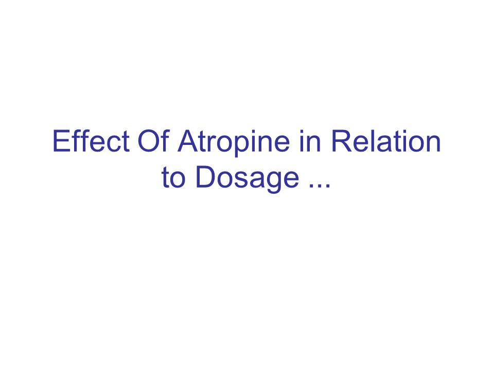 Effect Of Atropine in Relation to Dosage...