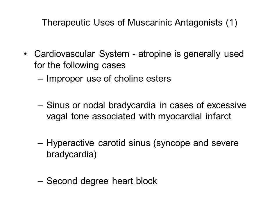 Therapeutic Uses of Muscarinic Antagonists (1) Cardiovascular System - atropine is generally used for the following cases –Improper use of choline est
