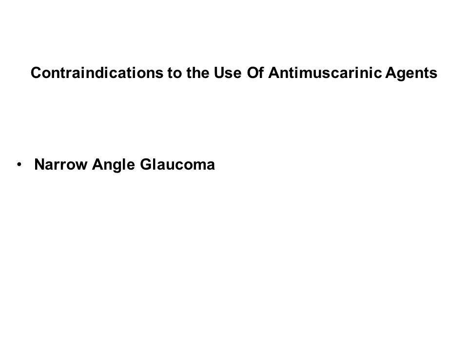 Contraindications to the Use Of Antimuscarinic Agents Narrow Angle Glaucoma