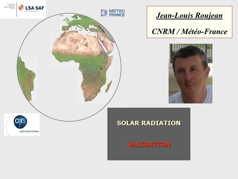 SOLAR RADIATION VALIDATION Jean-Louis Roujean CNRM / Météo-France