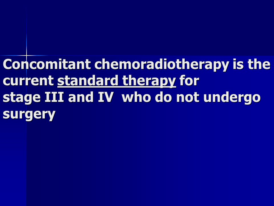 Concomitant chemoradiotherapy is the current standard therapy for stage III and IV who do not undergo surgery