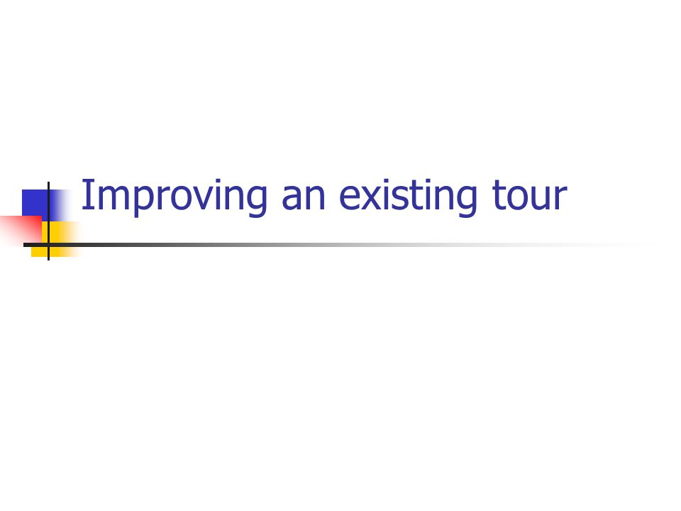 Improving an existing tour
