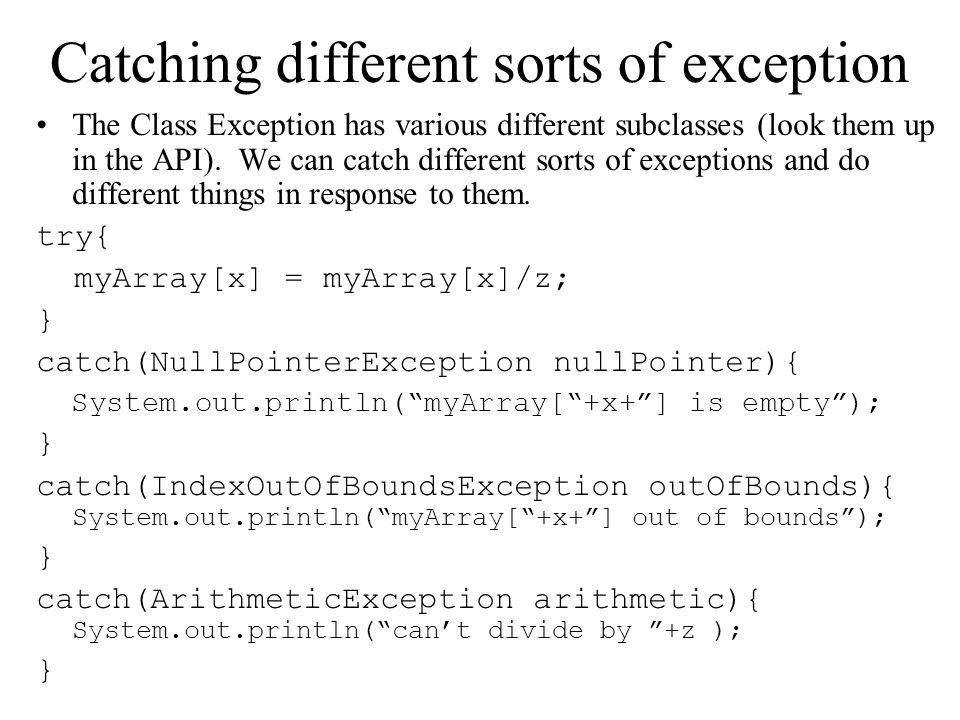 Catching different sorts of exception The Class Exception has various different subclasses (look them up in the API).