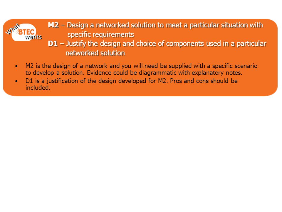 Programming Constructs M2 – Design a networked solution to meet a particular situation with specific requirements D1 – Justify the design and choice o