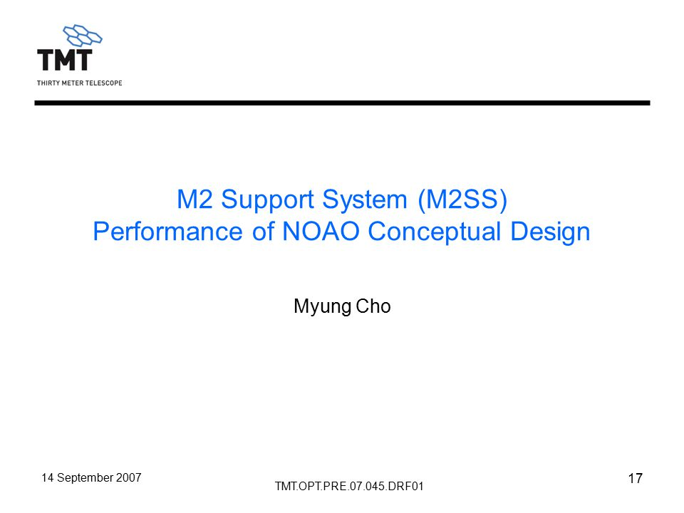 TMT.OPT.PRE.07.045.DRF01 14 September 2007 17 M2 Support System (M2SS) Performance of NOAO Conceptual Design Myung Cho