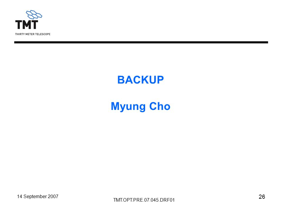 TMT.OPT.PRE.07.045.DRF01 14 September 2007 26 BACKUP Myung Cho