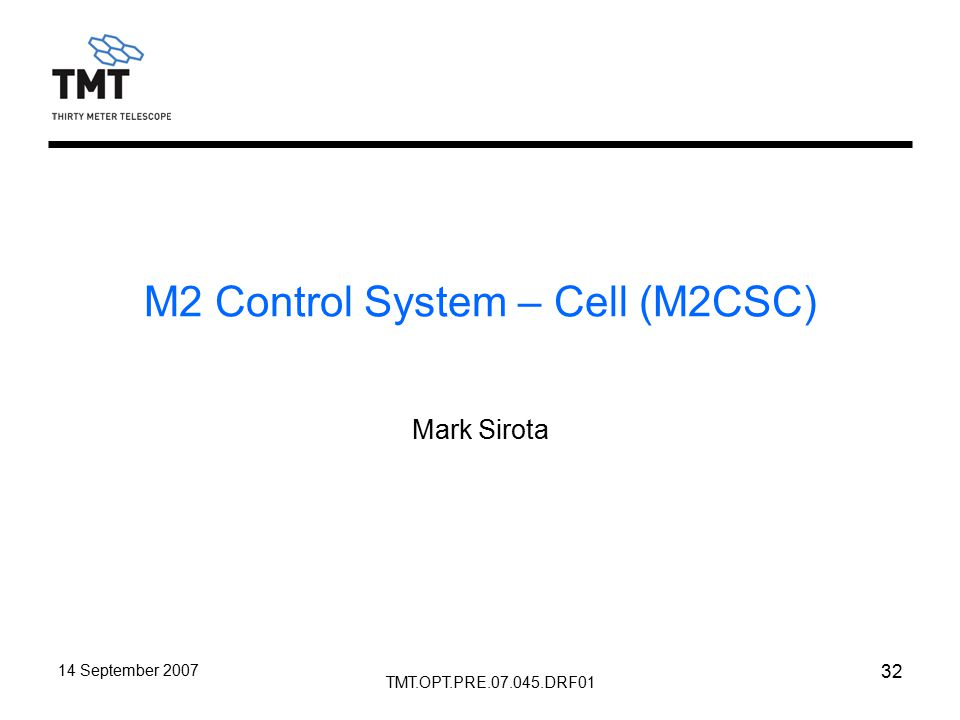 TMT.OPT.PRE.07.045.DRF01 14 September 2007 32 M2 Control System – Cell (M2CSC) Mark Sirota