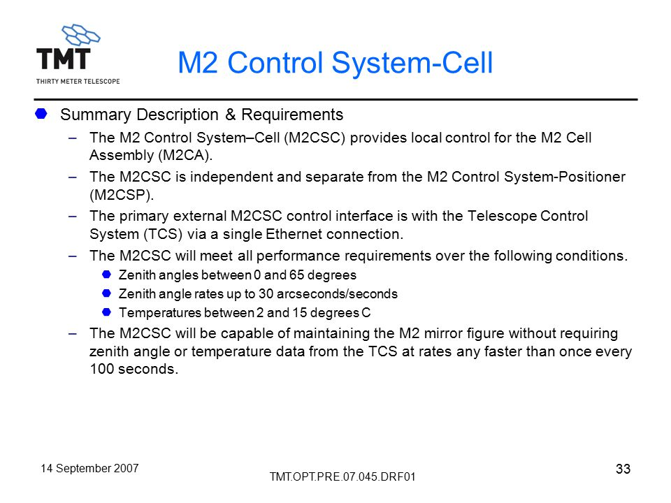 TMT.OPT.PRE.07.045.DRF01 14 September 2007 33 M2 Control System-Cell Summary Description & Requirements –The M2 Control System–Cell (M2CSC) provides local control for the M2 Cell Assembly (M2CA).