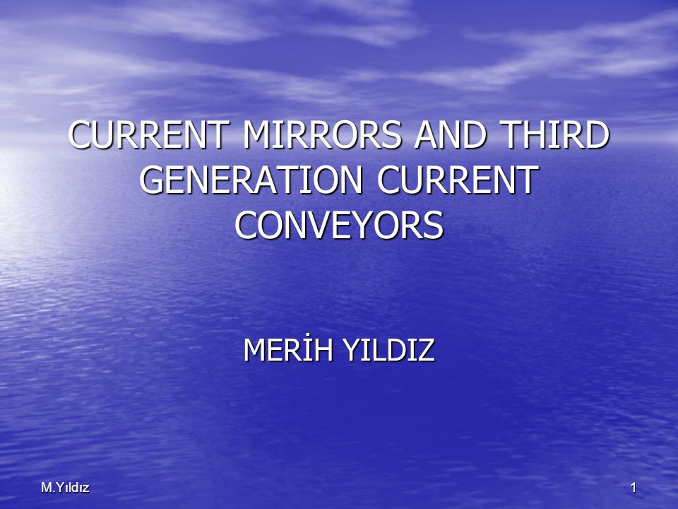 1M.Yıldız CURRENT MIRRORS AND THIRD GENERATION CURRENT CONVEYORS MERİH YILDIZ