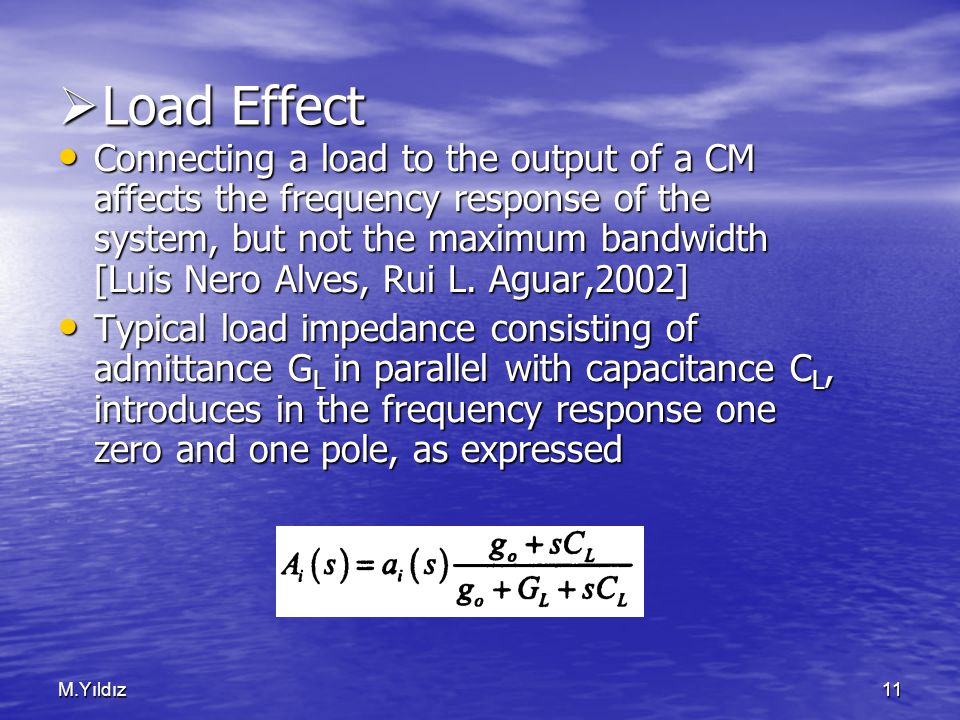 M.Yıldız11  Load Effect Connecting a load to the output of a CM affects the frequency response of the system, but not the maximum bandwidth [Luis Nero Alves, Rui L.