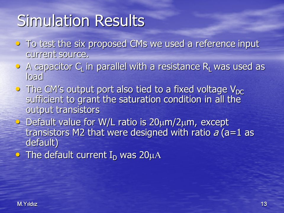 M.Yıldız13 Simulation Results To test the six proposed CMs we used a reference input current source.