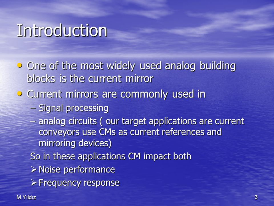 M.Yıldız3 Introduction One of the most widely used analog building blocks is the current mirror One of the most widely used analog building blocks is