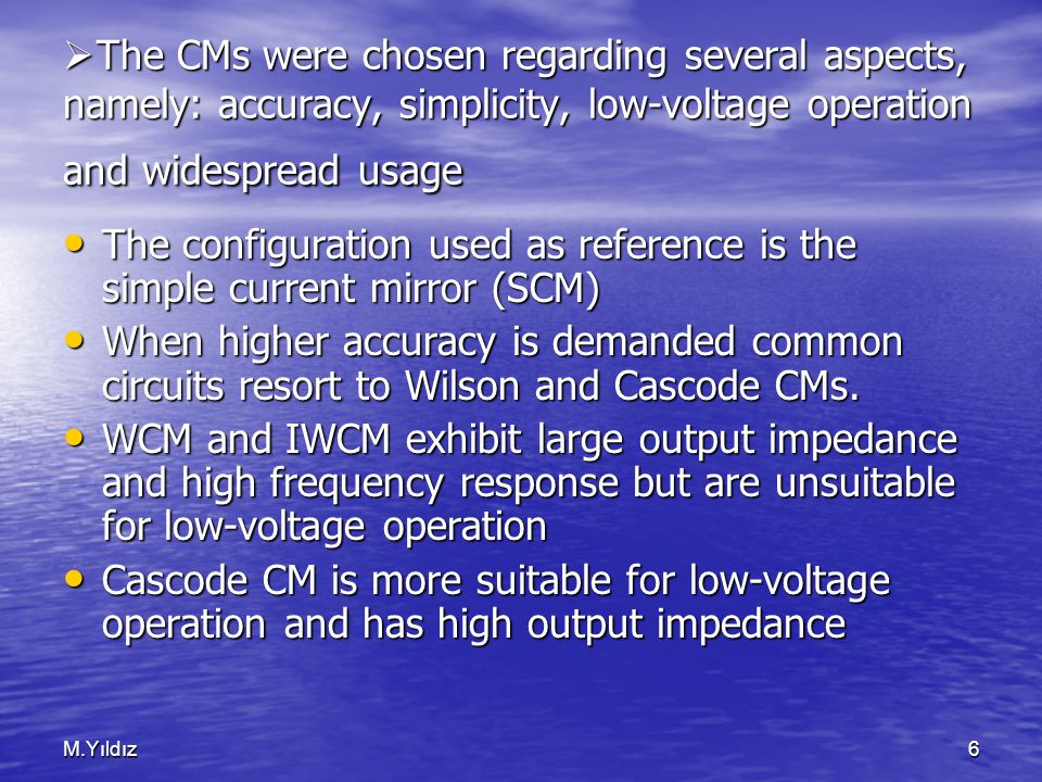 M.Yıldız6  The CMs were chosen regarding several aspects, namely: accuracy, simplicity, low-voltage operation and widespread usage The configuration