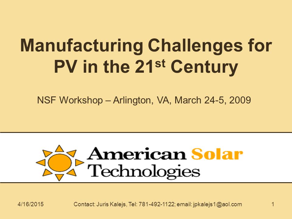14/16/2015Contact: Juris Kalejs, Tel: 781-492-1122; email: jpkalejs1@aol.com Manufacturing Challenges for PV in the 21 st Century NSF Workshop – Arlin