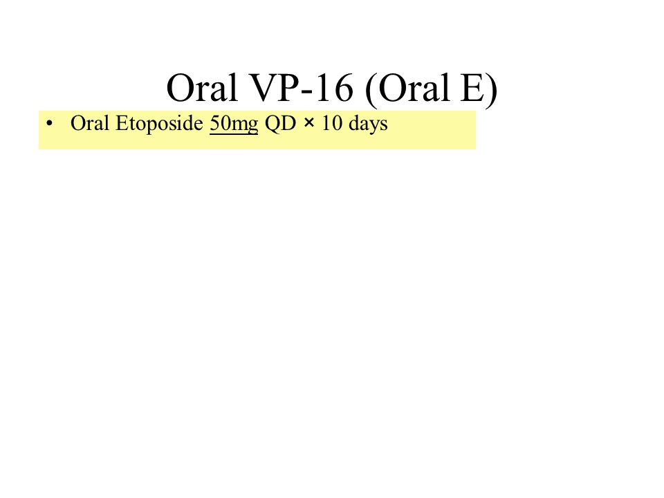 Oral VP-16 (Oral E) Oral Etoposide 50mg QD × 10 days