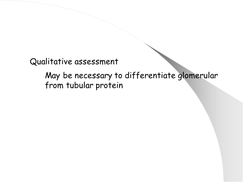 Qualitative assessment May be necessary to differentiate glomerular from tubular protein
