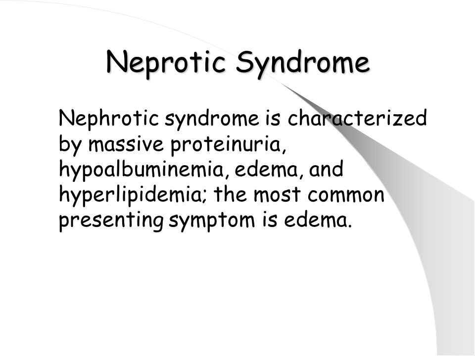 Neprotic Syndrome Nephrotic syndrome is characterized by massive proteinuria, hypoalbuminemia, edema, and hyperlipidemia; the most common presenting symptom is edema.