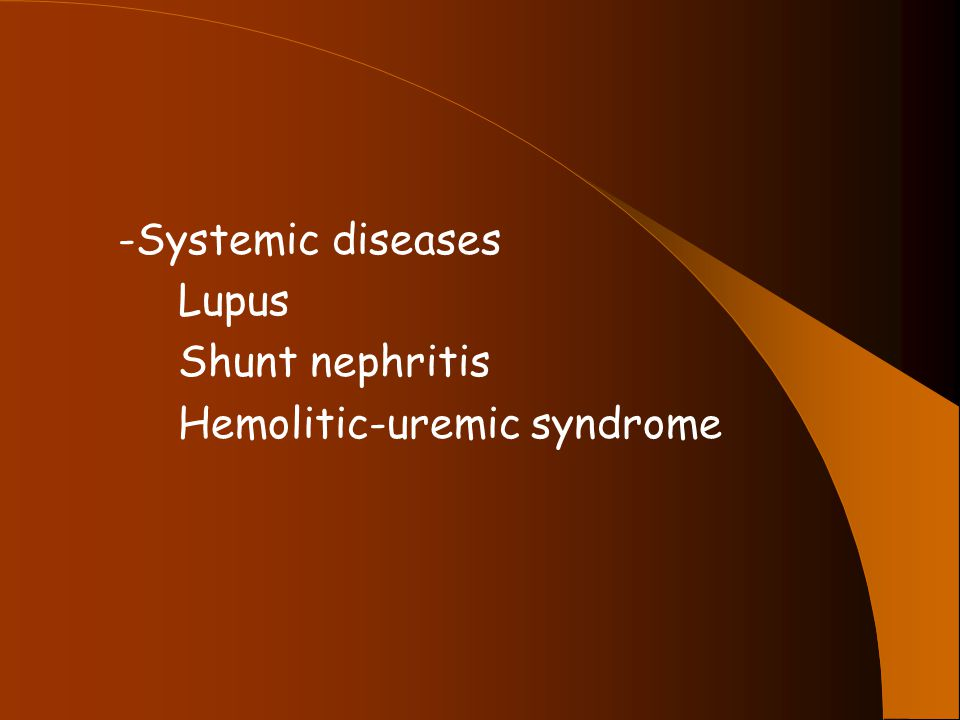 -Systemic diseases Lupus Shunt nephritis Hemolitic-uremic syndrome