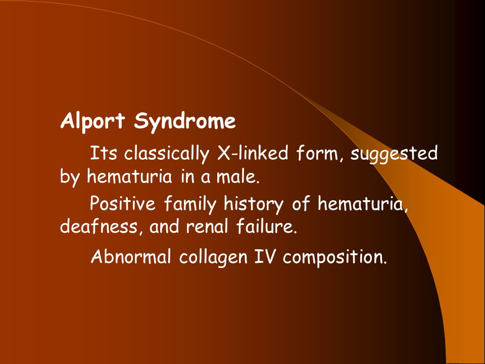 Alport Syndrome Its classically X-linked form, suggested by hematuria in a male.