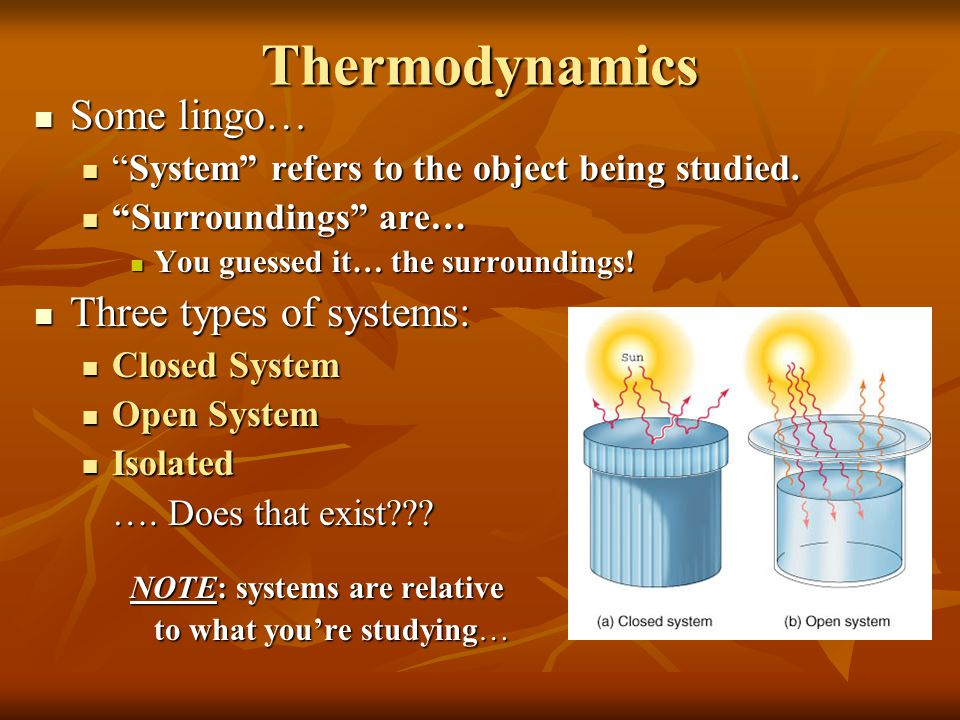 "Thermodynamics Some lingo… Some lingo… ""System"" refers to the object being studied. ""System"" refers to the object being studied. ""Surroundings"" are… """