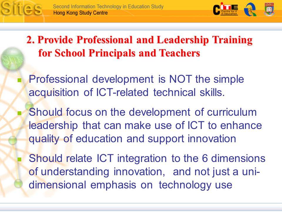 2. Provide Professional and Leadership Training for School Principals and Teachers Professional development is NOT the simple acquisition of ICT-relat