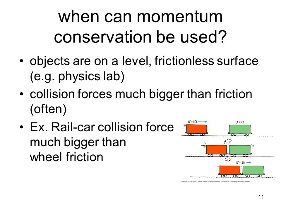 11 when can momentum conservation be used. objects are on a level, frictionless surface (e.g.