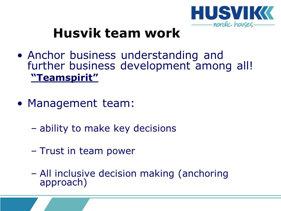 Critical factors Internal quality control systems Self control and double checking Sintef certification Procurement: Educate suppliers and co-producers to meet client demands in target markets Ensure quality of suppliers aligned with Husvik standards