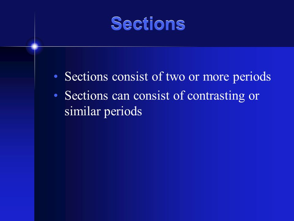 Sections Sections consist of two or more periods Sections can consist of contrasting or similar periods