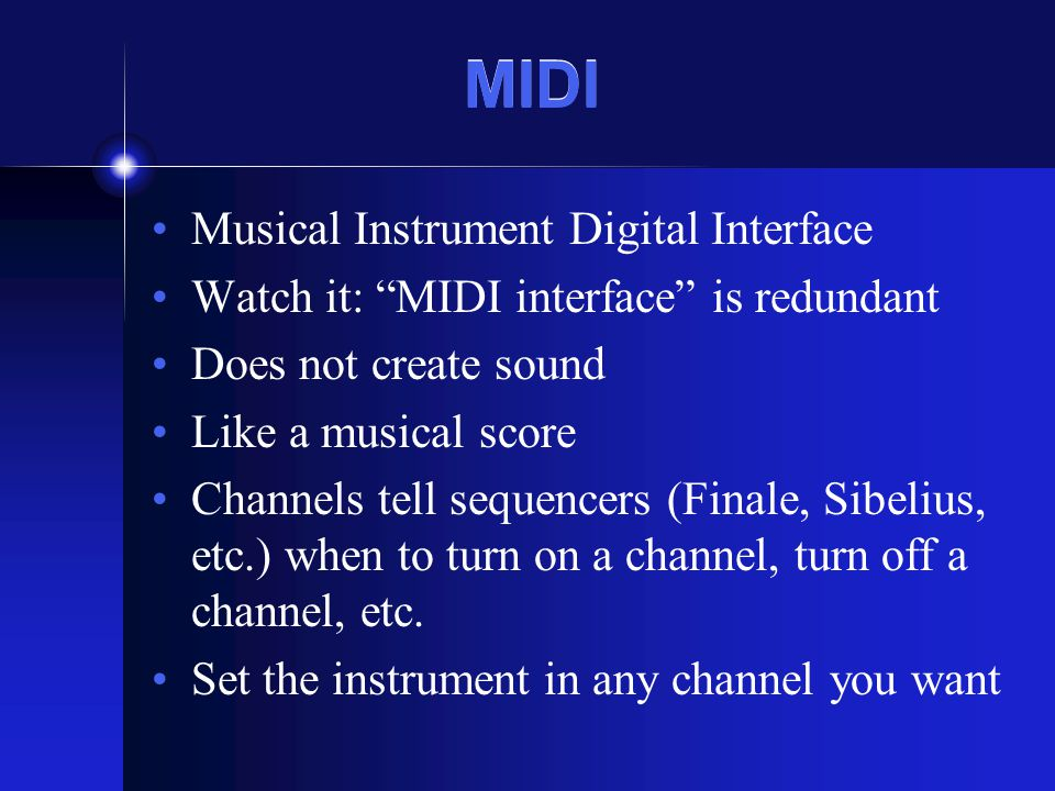 "MIDI Musical Instrument Digital Interface Watch it: ""MIDI interface"" is redundant Does not create sound Like a musical score Channels tell sequencers"