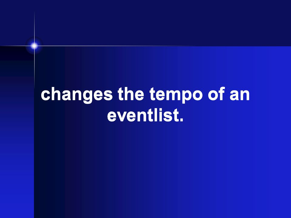 changes the tempo of an eventlist.