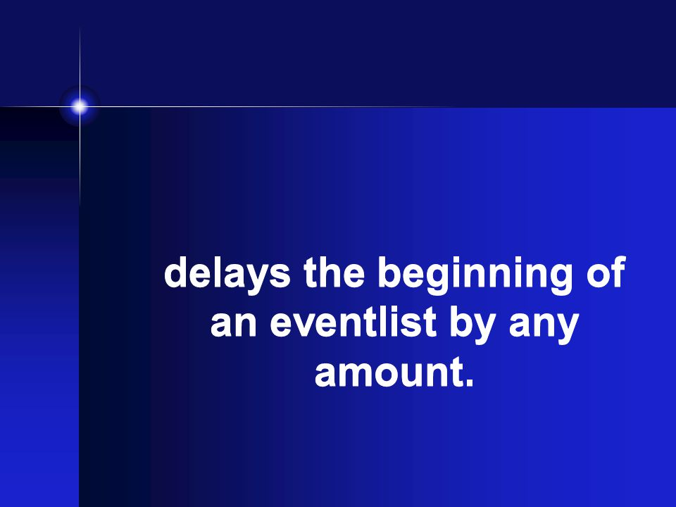 delays the beginning of an eventlist by any amount.
