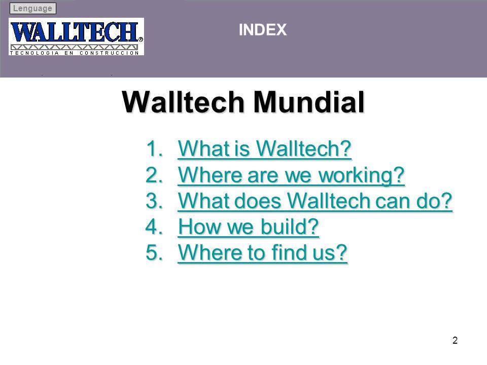 Next Previous IndexLenguage 2 Walltech Mundial INDEX 1.What is Walltech? What is Walltech?What is Walltech? 2.Where are we working? Where are we worki