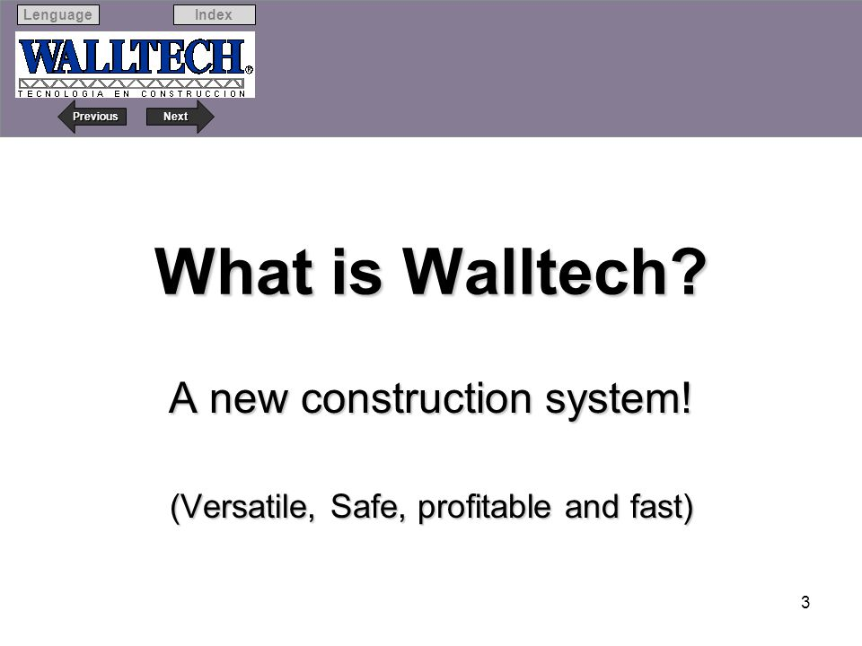 Next Previous IndexLenguage 3 What is Walltech? A new construction system! (Versatile, Safe, profitable and fast)