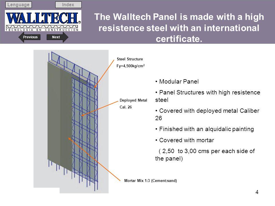 Next Previous IndexLenguage 4 ¿Cómo es el panel WALLTECH ? Steel Structure Fy=4,500kg/cm 2 Deployed Metal Cal. 26 Mortar Mix 1:3 (Cement:sand) Modular