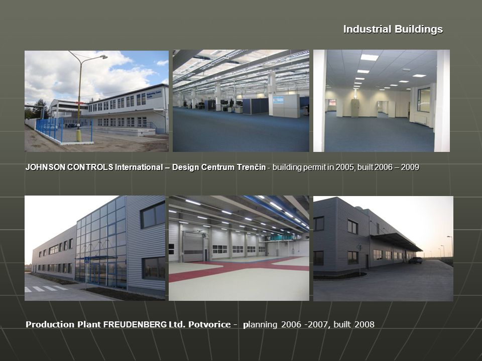 Industrial Buildings JOHNSON CONTROLS International – Design Centrum Trenčin - building permit in 2005, built 2006 – 2009 Production Plant FREUDENBERG Ltd.