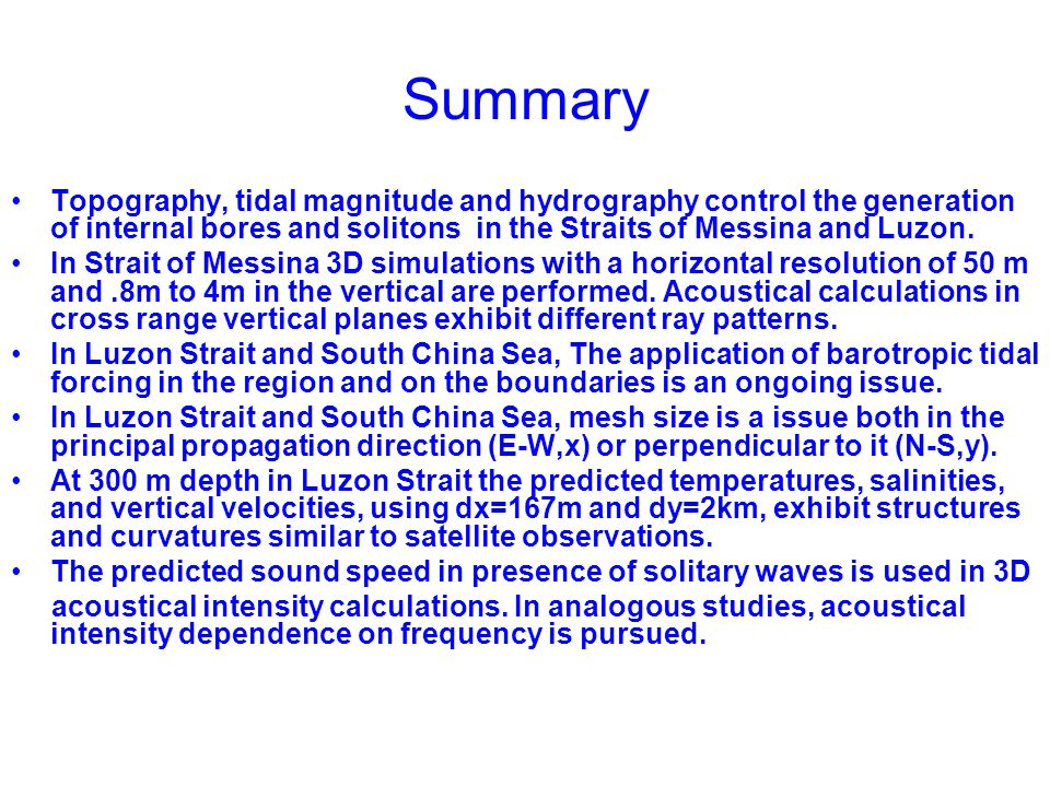 Summary Topography, tidal magnitude and hydrography control the generation of internal bores and solitons in the Straits of Messina and Luzon.