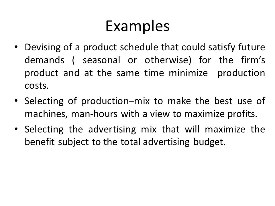 Examples Devising of a product schedule that could satisfy future demands ( seasonal or otherwise) for the firm's product and at the same time minimiz