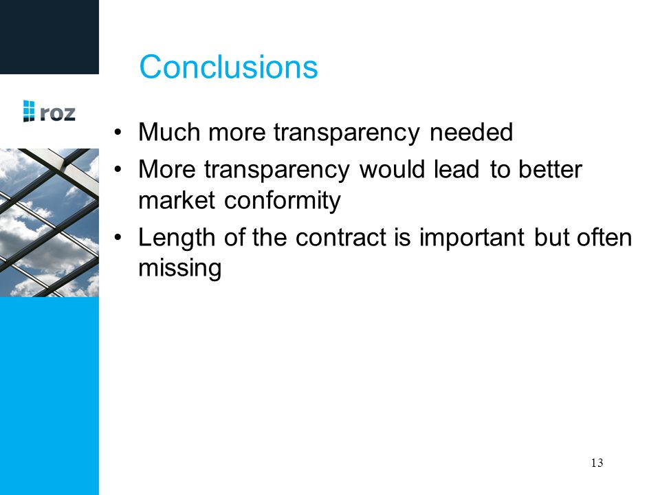 Conclusions Much more transparency needed More transparency would lead to better market conformity Length of the contract is important but often missi