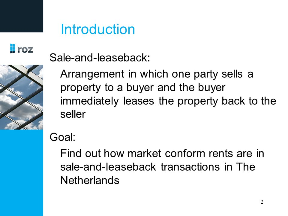 Introduction Sale-and-leaseback: Arrangement in which one party sells a property to a buyer and the buyer immediately leases the property back to the