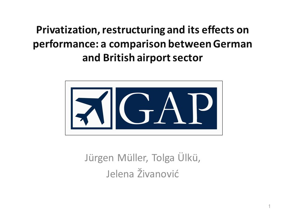 1 Privatization, restructuring and its effects on performance: a comparison between German and British airport sector Jürgen Müller, Tolga Ülkü, Jelen