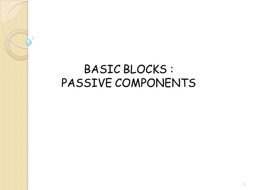 BASIC BLOCKS : PASSIVE COMPONENTS 1