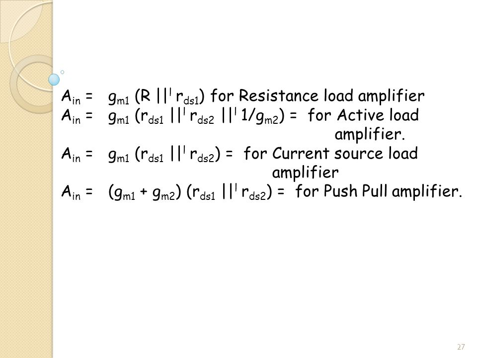 A in = g m1 (R || l r ds1 ) for Resistance load amplifier A in = g m1 (r ds1 || l r ds2 || l 1/g m2 ) = for Active load amplifier.