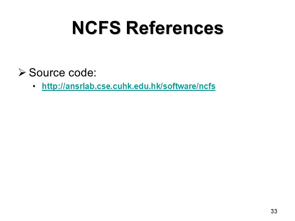 33 NCFS References  Source code: http://ansrlab.cse.cuhk.edu.hk/software/ncfs