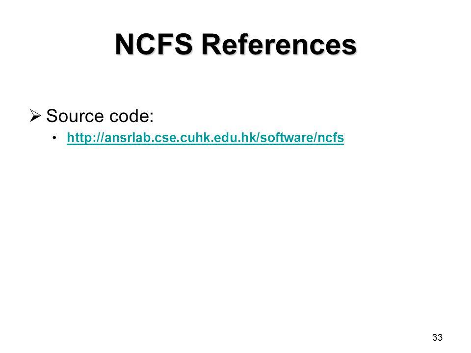 33 NCFS References  Source code: http://ansrlab.cse.cuhk.edu.hk/software/ncfs