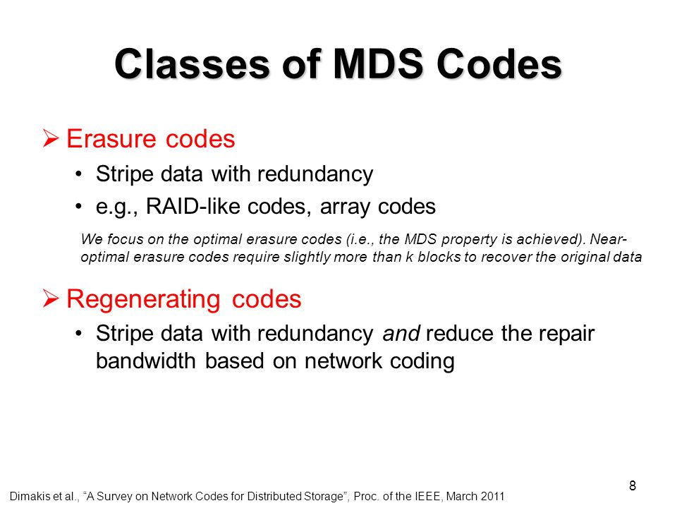 8 Classes of MDS Codes  Erasure codes Stripe data with redundancy e.g., RAID-like codes, array codes  Regenerating codes Stripe data with redundancy and reduce the repair bandwidth based on network coding We focus on the optimal erasure codes (i.e., the MDS property is achieved).
