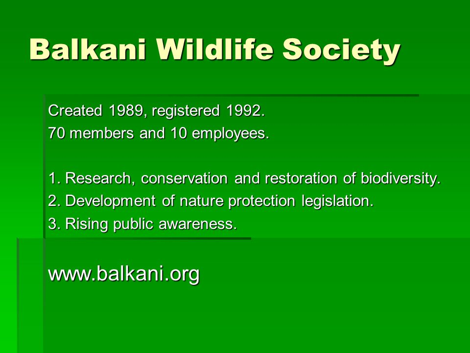 Balkani Wildlife Society Created 1989, registered 1992.