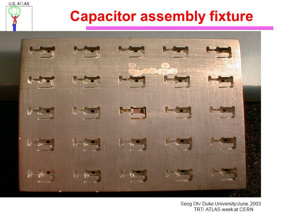 Seog Oh/ Duke University/June, 2003 TRT/ ATLAS week at CERN Capacitor assembly fixture