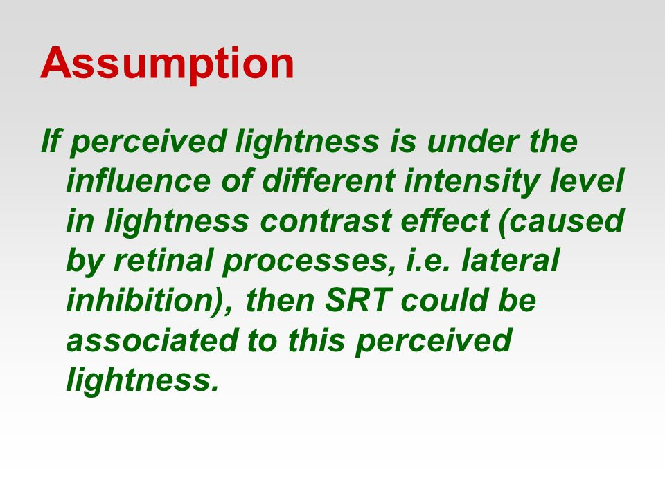 Assumption If perceived lightness is under the influence of different intensity level in lightness contrast effect (caused by retinal processes, i.e.