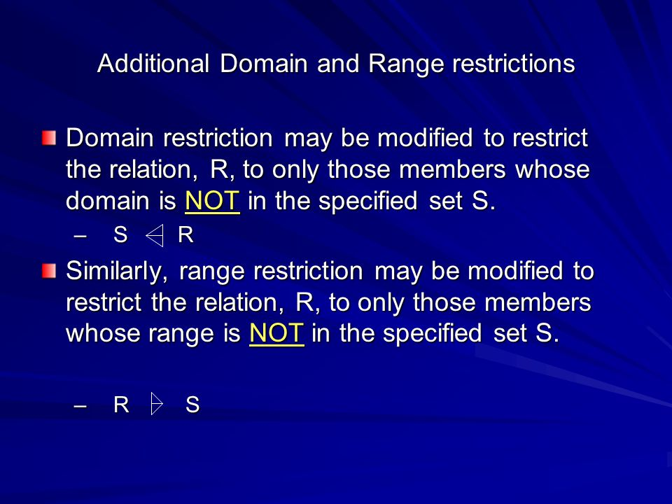 Additional Domain and Range restrictions Domain restriction may be modified to restrict the relation, R, to only those members whose domain is NOT in the specified set S.