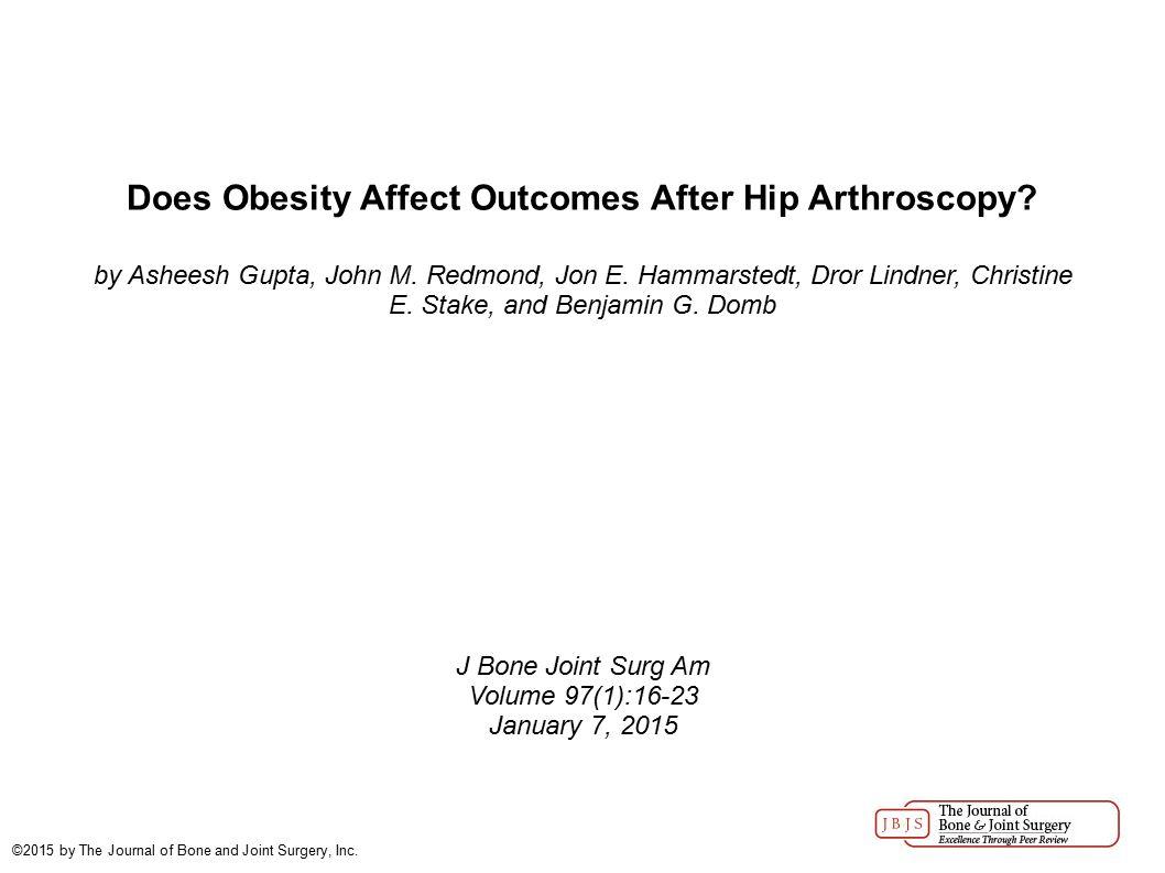 Does Obesity Affect Outcomes After Hip Arthroscopy? by Asheesh Gupta, John M. Redmond, Jon E. Hammarstedt, Dror Lindner, Christine E. Stake, and Benja